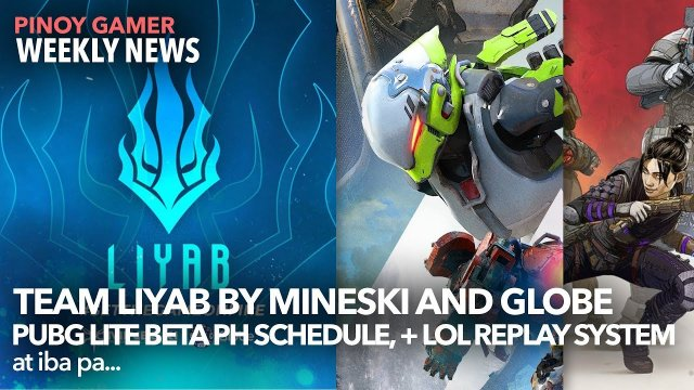 Team Liyab by Mineski and Globe + PUBG Lite Beta PH Schedule + LoL Replay System + PPGL 2019